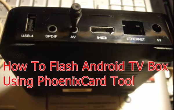How To Flash Firmware On Android TV Box Using PhoenixCard Tool